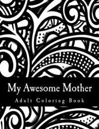 My Awesome Mother: Deluxe Adult Coloring Book
