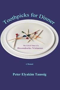 Toothpicks for Dinner: The Life and Times of a Boondocks Virtuoso