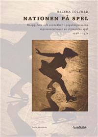 Nationen på spel : kropp, kön och svenskhet i populärpressens representationer av olympiska spel 1948-1972