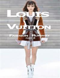 Louis Vuitton: Fashion Runway Part 2