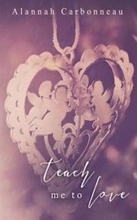 Teach Me to Love (Teach Me - Book Two)