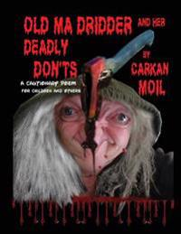Old Ma Dridder and Her Deadly Don'ts: A Cautionary Poem for Children and Others