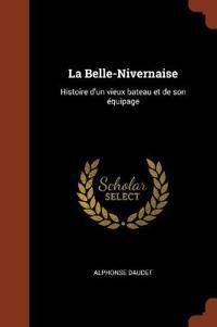 La Belle-Nivernaise: Histoire D'Un Vieux Bateau Et de Son Equipage