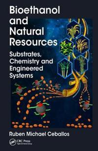 Bioethanol and Natural Resources: Substrates, Chemistry and Engineered Systems