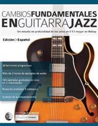 Cambios Fundamentales En Guitarra Jazz: Un Estudio En Profundidad de Los Solos En II V I Mayor En Bebop