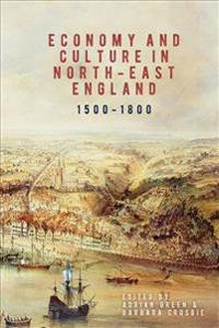 Economy and Culture in North-east England 1500-1800