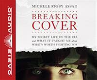 Breaking Cover (Library Edition): My Secret Life in the CIA and What It Taught Me about What's Worth Fighting for