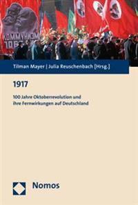 1917: 100 Jahre Oktoberrevolution Und Ihre Fernwirkungen Auf Deutschland