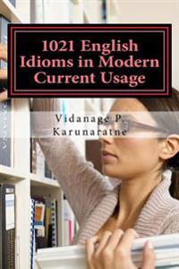 1021 English Idioms in Modern Current Usage