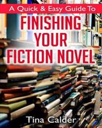 Quick & Easy Guide to Finishing Your Fiction Novel: Time to Get That Book on Sale