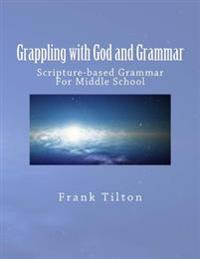 Grappling with God and Grammar: Scripture-Based Grammar for Middle School