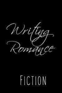 Writing Romance Fiction: 6 X 9, 108 Lined Pages (Diary, Notebook, Journal)