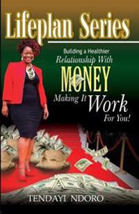 Building a Healthier Relationship with Money and Making It Work for You!