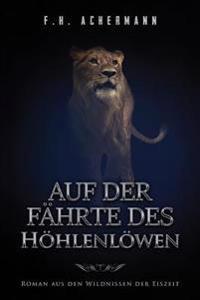 Auf Der Fahrte Des Hohlenlowen: Roman Aus Den Wildnissen Der Eiszeit