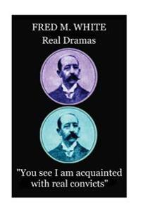 Fred M. White - Real Dramas: You See I Am Acquainted with Real Convicts