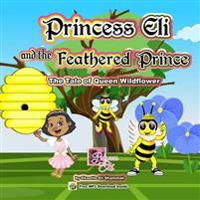 Princess Eli and the Feathered Prince: The Tale of Queen Wildflower