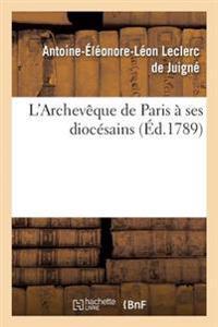 L'Archeveque de Paris [A.-E.-L. Leclerc de Juigne] a Ses Diocesains