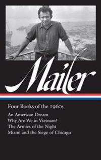Norman Mailer: Four Books of the 1960s (Loa #305): An American Dream / Why Are We in Vietnam? / The Armies of the Night / Miami and the Siege of Chica
