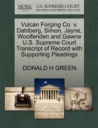 Vulcan Forging Co. V. Dahlberg, Simon, Jayne, Woolfenden and Gawne U.S. Supreme Court Transcript of Record with Supporting Pleadings
