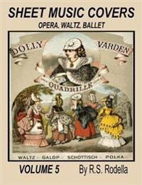 Sheet Music Covers Volume 5: Opera, Waltz, Ballet
