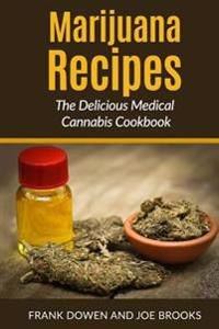 Marijuana Recipes - The Delicious Medical Cannabis Cookbook: Healthy and Easy