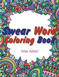 Swear Word Coloring Book: Swear Words Coloring Book; Relaxing Coloring Book with Sweary Designs and Words (Adult Coloring Book)