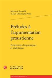 Preludes A L'Argumentation Proustienne: Perspectives Linguistiques Et Stylistiques
