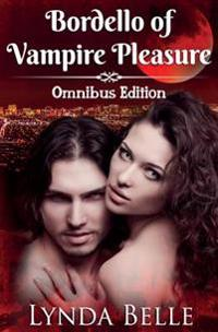 Bordello of Vampire Pleasure: Vampire Pleasures Series Omnibus