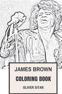 James Brown Coloring Book: Can't Touch This Legendary Afro-American Artist and Showman Inspired Adult Coloring Book