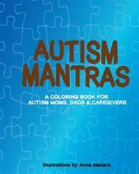 Autism Mantras a Coloring Book for Autism Moms, Dads & Caregivers