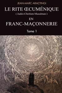 Le Rite Oecumenique (Judeo-Chretien-Musulman) En Franc-Maconnerie
