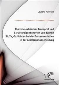 Thermoelektrischer Transport Und Struktureigenschaften Von Dunnen Sb2te3-Schichten Bei Der Prozessvariation in Der Atomlagenabscheidung