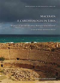 Macerata E L'Archeologia in Libia: 45 Anni Di Ricerche Dell'ateneo Maceratese