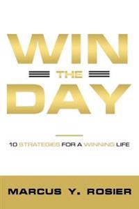 Win the Day: 10 Strategies for a Winning Life