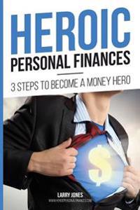 Heroic Personal Finances: 3 Steps to Become a Money Hero