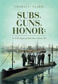 Subs, Guns, Honor;: Lt. W.H. Jaques of Little Boar's Head, NH