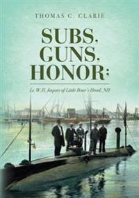 Subs, Guns, Honor;: Lt. W.H. Jaques of Little Boar's Head, NH