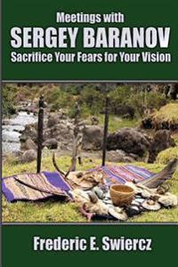 Meetings with Sergey Baranov: Sacrifice Your Fears for Your Vision