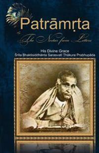 Patramrta: Nectar from the Letters: Letters of Srila Bhaktisiddhanta Prabhupada to Disciples
