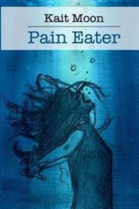 Pain Eater: A Memoir: 2nd Edition