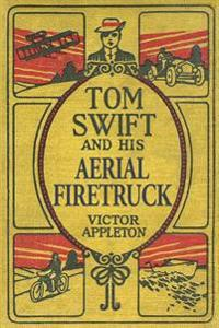 Tom Swift and His Aerial Firetruck: A Tom Swift Sr. Novella