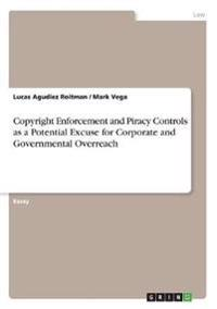 Copyright Enforcement and Piracy Controls as a Potential Excuse for Corporate and Governmental Overreach