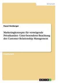 Customer Relationship Management Und Marketingkonzepte Fur Vermogende Privatkunden