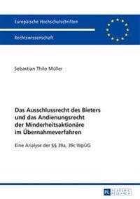 Das Ausschlussrecht Des Bieters Und Das Andienungsrecht Der Minderheitsaktionaere Im Uebernahmeverfahren: Eine Analyse Der §§ 39a, 39c Wpueg