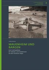 Mauenheim Und Bargen: Zwei Grabhugelfelder Der Hallstatt- Und Fruhlatenezeit Aus Dem Nordlichen Hegau