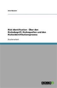Risk Identification - Uber Den Risikobegriff, Risikoquellen Und Den Risikoidentifikationsprozess