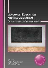 Language, Education and Neoliberalism: Critical Studies in Sociolinguistics