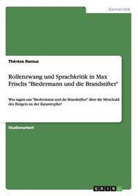 Rollenzwang Und Sprachkritik in Max Frischs Biedermann Und Die Brandstifter