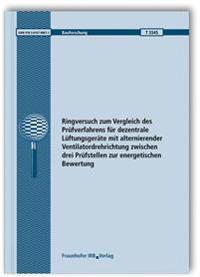 Ringversuch zum Vergleich des Prüfverfahrens für dezentrale Lüftungsgeräte mit alternierender Ventilatordrehrichtung zwischen drei Prüfstellen zur energetischen Bewertung.