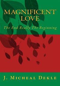 Magnificent Love: The End Really the Beginning